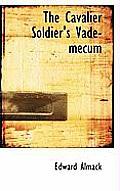 The Cavalier Soldier's Vade-Mecum
