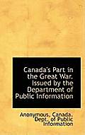 Canada's Part in the Great War. Issued by the Department of Public Information