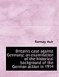 Britain's Case Against Germany; An Examination of the Historical Background of the German Action in