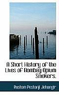 A Short History of the Lives of Bombay Opium Smokers.