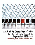 Annals of the Chicago Woman's Club for the First Forty Years of Its Organization, 1876-1916