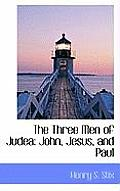 The Three Men of Judea: John, Jesus, and Paul