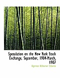 Speculation on the New York Stock Exchange, September, 1904-March, 1907
