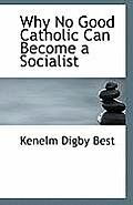 Why No Good Catholic Can Become a Socialist