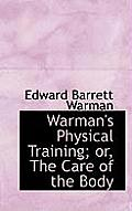 Warman's Physical Training; Or, the Care of the Body