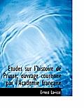 Etudes Sur L'Histoire de Prusse; Ouvrage Couronn Par L'Academie Fran Aise
