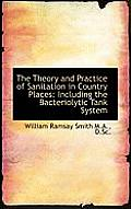 The Theory and Practice of Sanitation in Country Places: Including the Bacteriolytic Tank System