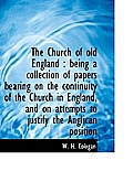 The Church of Old England: Being a Collection of Papers Bearing on the Continuity of the Church in
