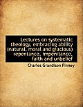Lectures on Systematic Theology, Embracing Ability (Natural, Moral and Gracious) Repentance, Impenit