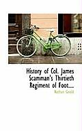 History of Col. James Scamman's Thirtieth Regiment of Foot....