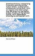 American History: Comprising Historical Sketches of the Indian Tribes; A Description of American Ant