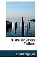 A Book of Sundial Mottoes