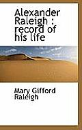 Alexander Raleigh: Record of His Life