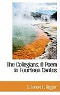 The Collegians: A Poem in Fourteen Cantos