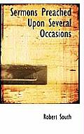 Sermons Preached Upon Several Occasions