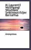 M.Laurentii Wolffgangi Woyttens Smblematifdjer Barnaffus