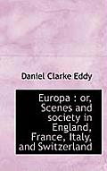 Europa: Or, Scenes and Society in England, France, Italy, and Switzerland