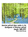 American Political Ideas; Studies in the Development of American Political Thought 1865-1917