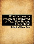 Nine Lectures on Preaching: Delivered at Yale, New Haven, Connecticut
