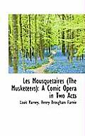 Les Mousquetaires (the Musketeers): A Comic Opera in Two Acts