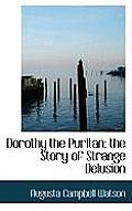 Dorothy the Puritan; The Story of Strange Delusion