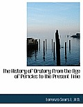 The History of Oratory from the Age of Pericles to the Present Time
