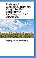 History of Medicine, from Its Origin to the Nineteenth Century, with an Appendix