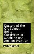 Doctors of the Old School: Being Curiosities of Medicine and Ancient Practise