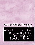 A Brief History of the Regular Baptists, Principally of Southern Illinois
