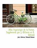 Atlas Linguistique de La France. Suppl Ments Par J. Gilli Ron Et E. Edmont