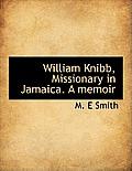 William Knibb, Missionary in Jamaica. a Memoir