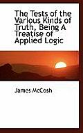 The Tests of the Various Kinds of Truth, Being a Treatise of Applied Logic