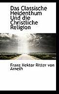 Das Classische Heidenthum Und Die Christliche Religion