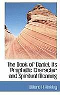 The Book of Daniel; Its Prophetic Character and Spiritual Meaning