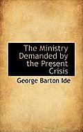 The Ministry Demanded by the Present Crisis