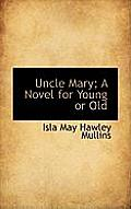 Uncle Mary; A Novel for Young or Old