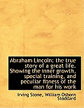 Abraham Lincoln: The True Story of a Great Life. Showing the Inner Growth, Special Training, and Pec