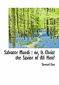 Salvator Mundi: Or, Is Christ the Savior of All Men?