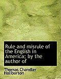 Rule and Misrule of the English in America; By the Author of