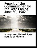 Report of the Commissioner for the Year Ending June 30, 1902