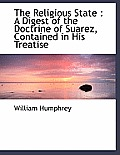 The Religious State: A Digest of the Doctrine of Suarez, Contained in His Treatise