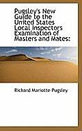 Pugsley's New Guide to the United States Local Inspectors Examination of Masters and Mates