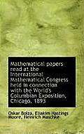 Mathematical Papers Read at the International Mathematical Congress Held in Connection with the Worl