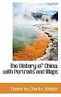 The History of China; With Portraits and Maps