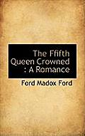 The Ffifth Queen Crowned: A Romance