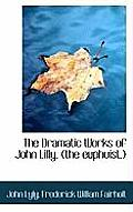 The Dramatic Works of John Lilly, (the Euphuist.)
