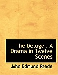 The Deluge: A Drama in Twelve Scenes