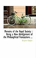 Memoirs of the Royal Society: Being a New Abridgement of the Philosophical Transactions ...