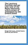The Louisiana Purchase and Our Title West of the Rocky Mountains, with a Review of Annexation by the
