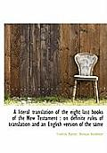 A Literal Translation of the Eight Last Books of the New Testament: On Definite Rules of Translatio